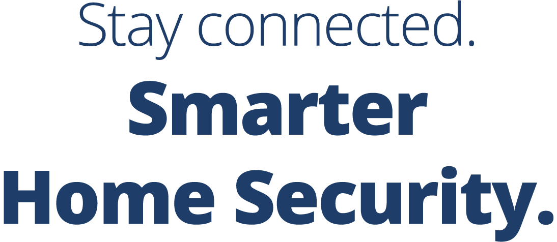 Stay connected. Smarter home security.